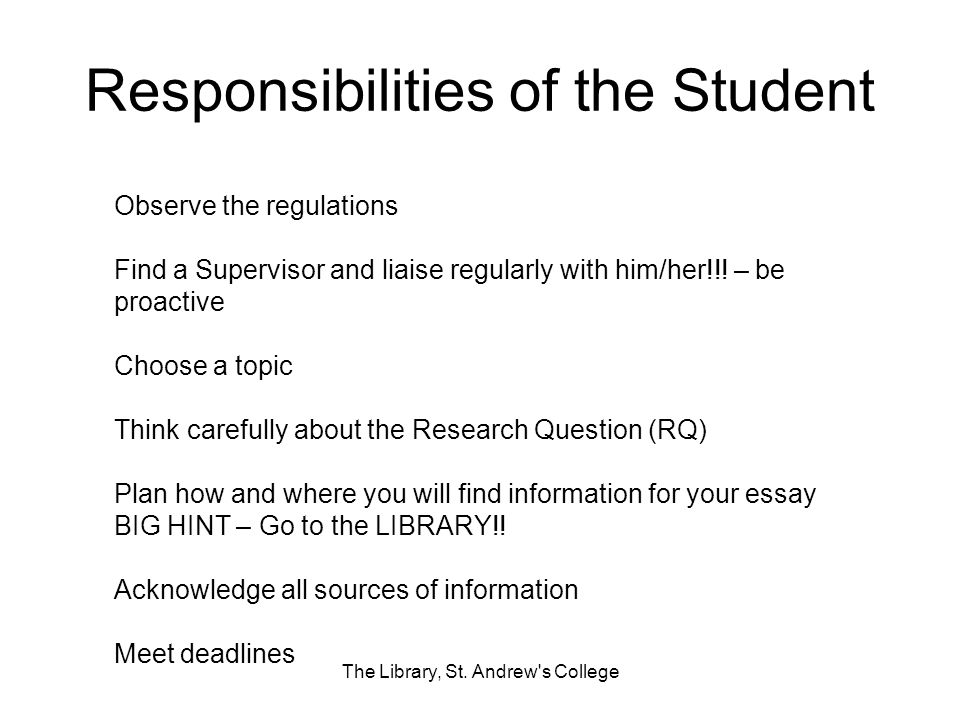Responsibilities of the Student The Library, St. Andrew's College Observe the regulations Find a Supervisor and liaise regularly with him/her!!! – be