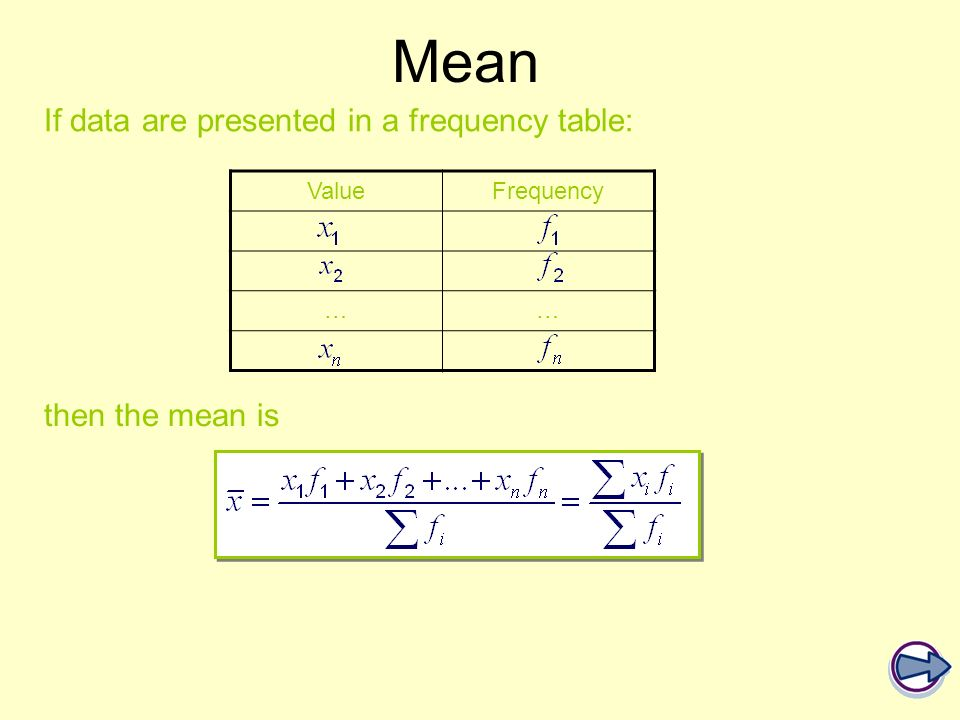 If data are presented in a frequency table: Mean ValueFrequency …… then the mean is