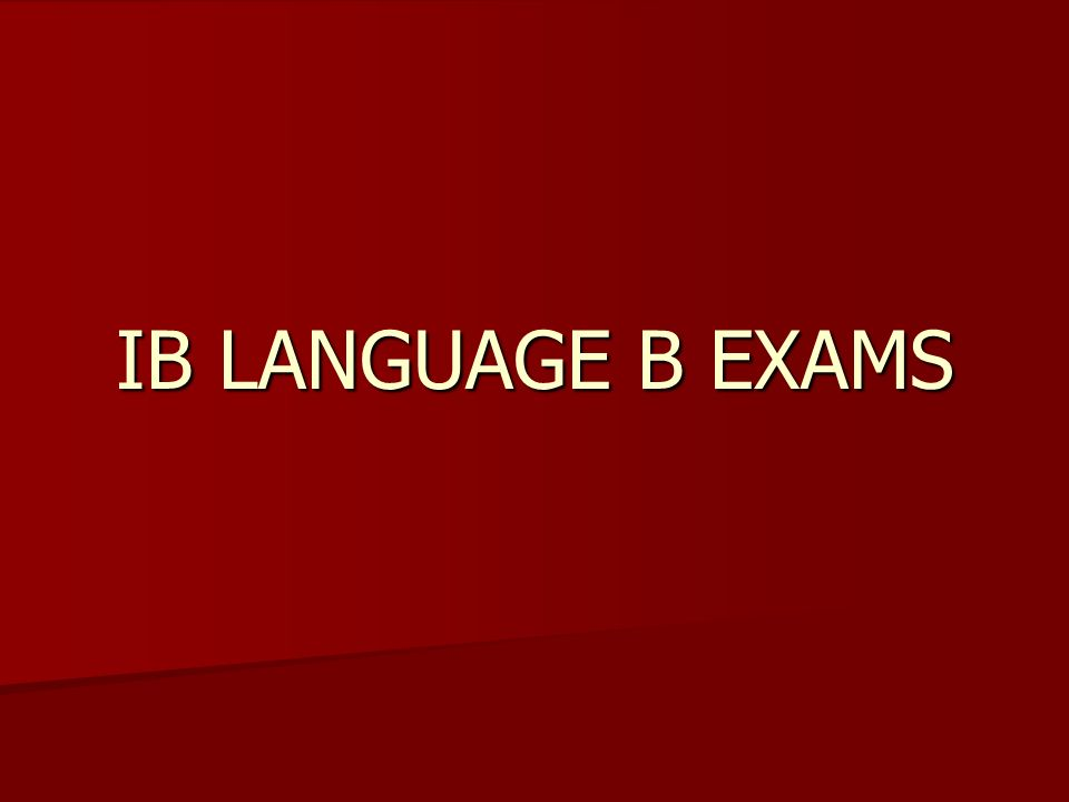 IB LANGUAGE B EXAMS
