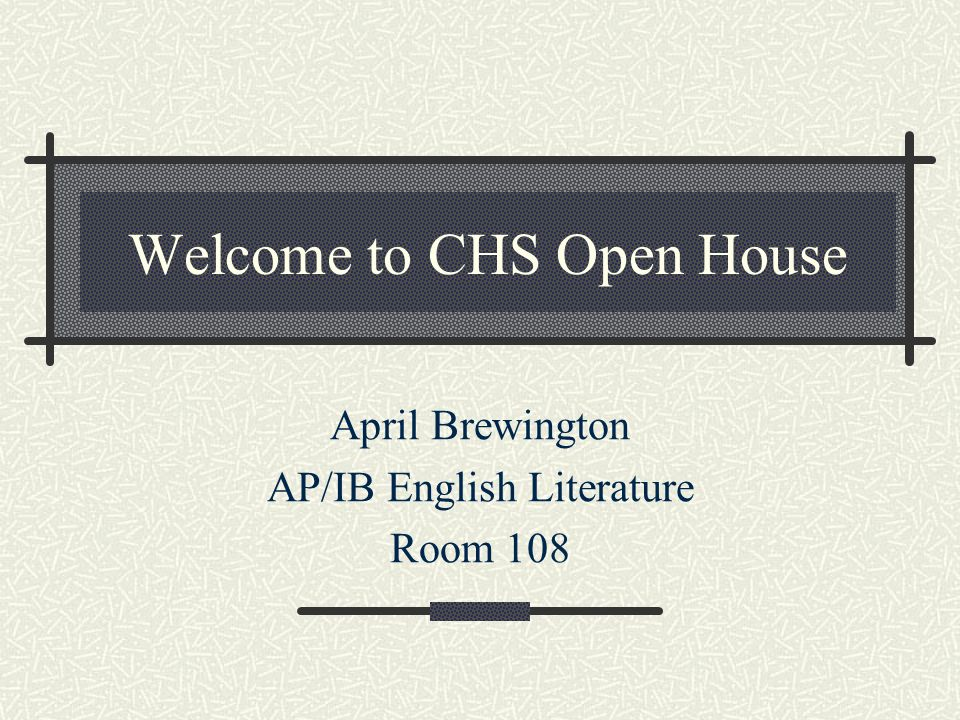 Welcome to CHS Open House April Brewington AP/IB English Literature Room 108