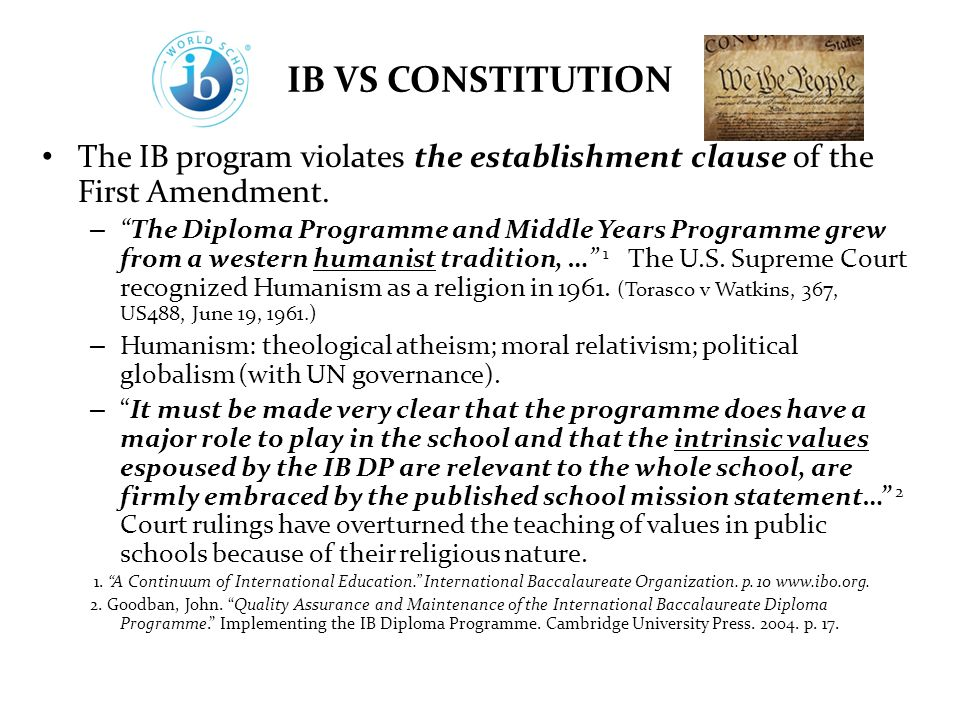 IB VS CONSTITUTION The IB program violates the establishment clause of the First Amendment. –The Diploma Programme and Middle Years Programme grew fro