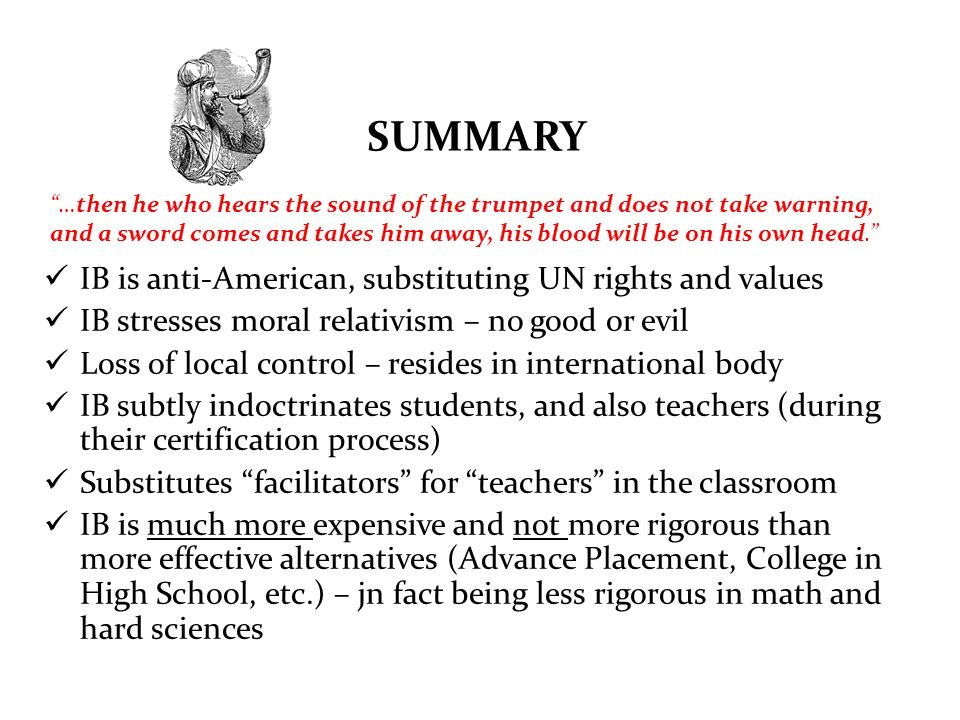 SUMMARY IB is anti-American, substituting UN rights and values IB stresses moral relativism – no good or evil Loss of local control – resides in inter