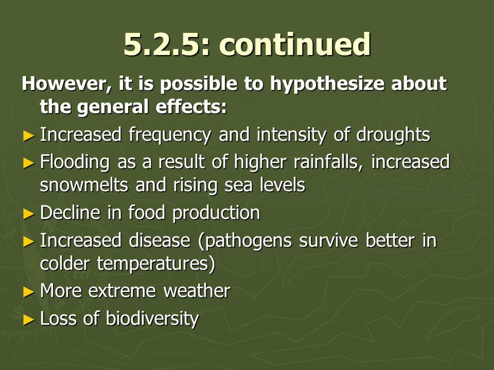 5.2.5: continued However, it is possible to hypothesize about the general effects: Increased frequency and intensity of droughts Increased frequency a