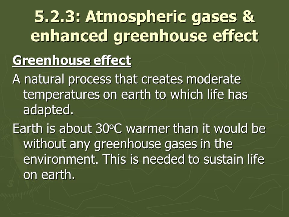 5.2.3: Atmospheric gases & enhanced greenhouse effect Greenhouse effect A natural process that creates moderate temperatures on earth to which life ha
