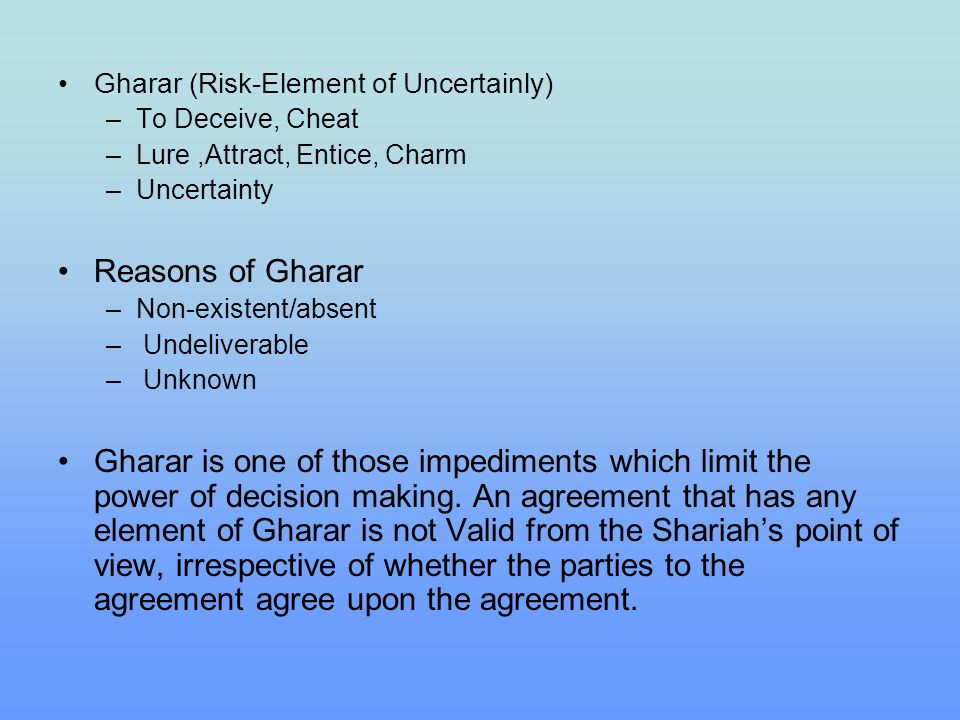 Gharar (Risk-Element of Uncertainly) –To Deceive, Cheat –Lure,Attract, Entice, Charm –Uncertainty Reasons of Gharar –Non-existent/absent – Undeliverab