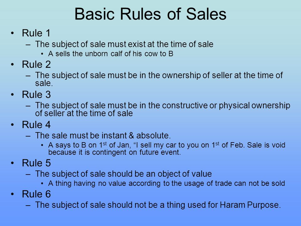 Basic Rules of Sales Rule 1 –The subject of sale must exist at the time of sale A sells the unborn calf of his cow to B Rule 2 –The subject of sale mu