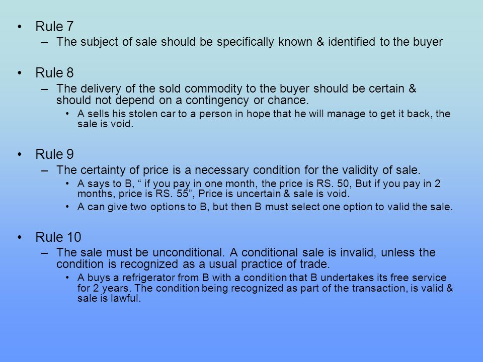Rule 7 –The subject of sale should be specifically known & identified to the buyer Rule 8 –The delivery of the sold commodity to the buyer should be c