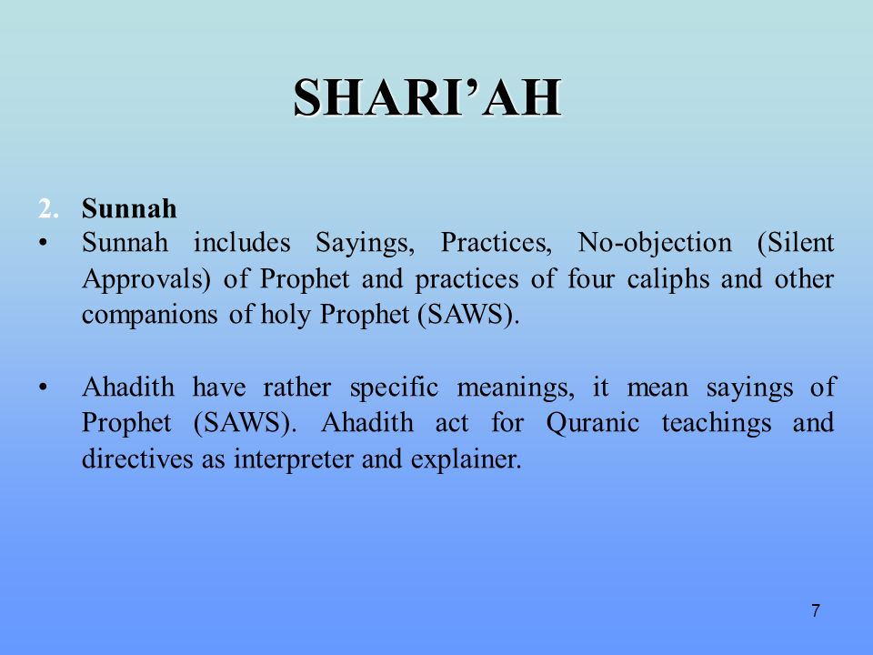 7 2.Sunnah Sunnah includes Sayings, Practices, No-objection (Silent Approvals) of Prophet and practices of four caliphs and other companions of holy P