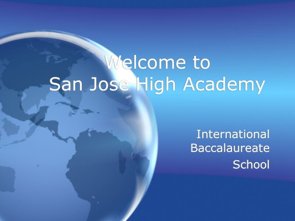 Welcome to San Jose High Academy International Baccalaureate School International Baccalaureate School