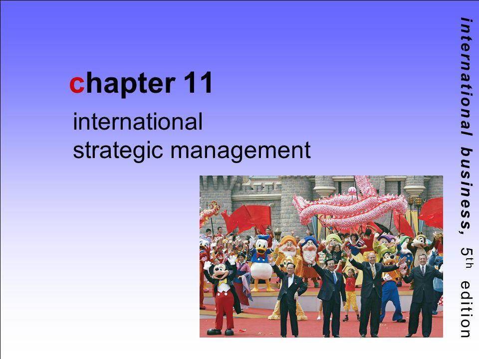 international business, 5 th edition chapter 11 international strategic management