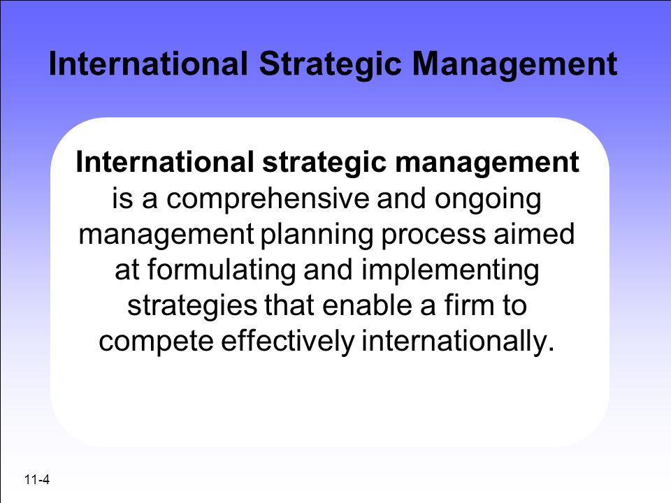 11-4 International Strategic Management International strategic management is a comprehensive and ongoing management planning process aimed at formula