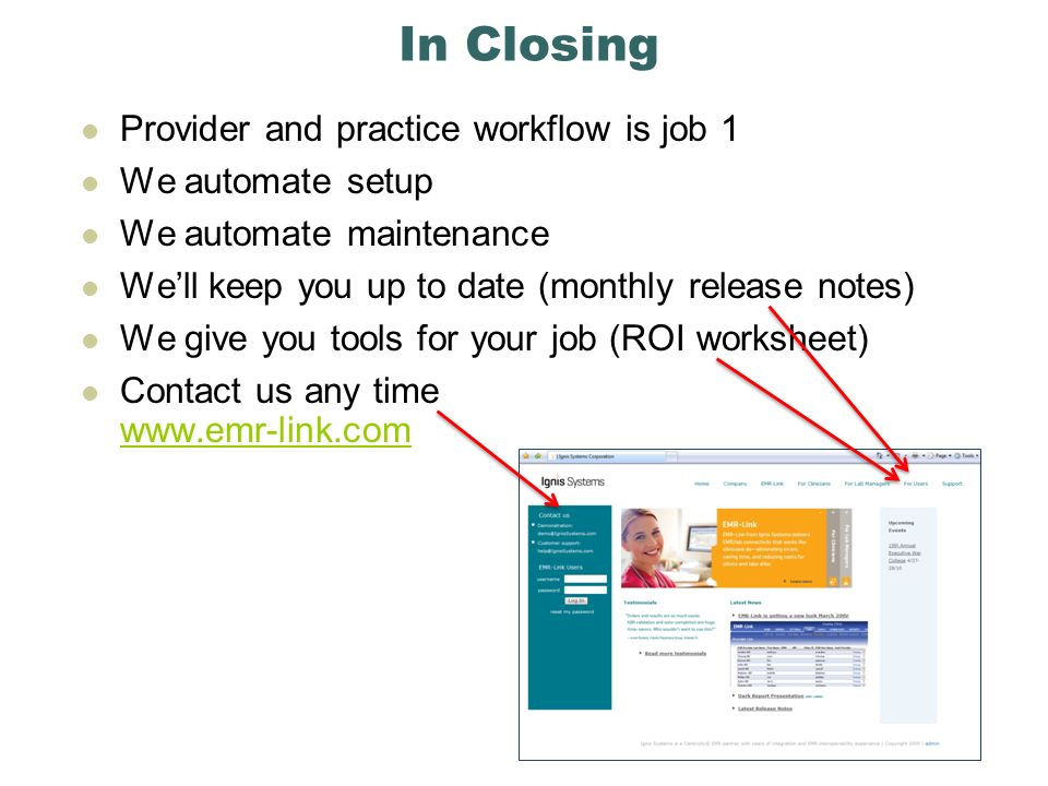 In Closing Provider and practice workflow is job 1 We automate setup We automate maintenance Well keep you up to date (monthly release notes) We give you tools for your job (ROI worksheet) Contact us any time www.emr-link.com www.emr-link.com