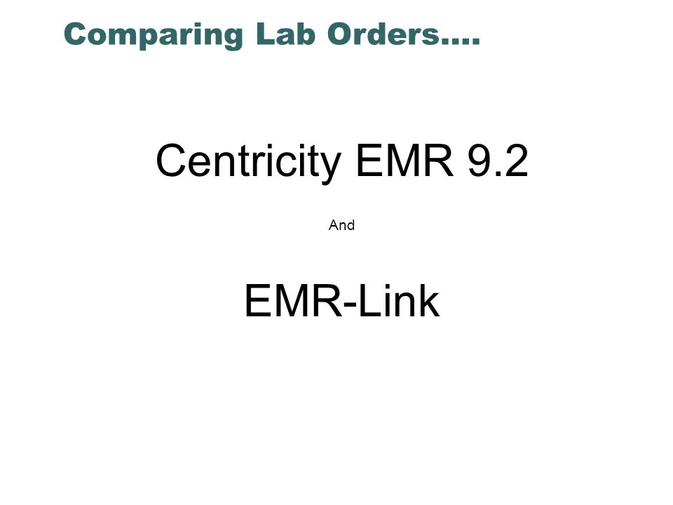 Comparing Lab Orders…. Centricity EMR 9.2 And EMR-Link
