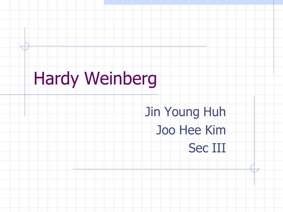 Hardy Weinberg Jin Young Huh Joo Hee Kim Sec III