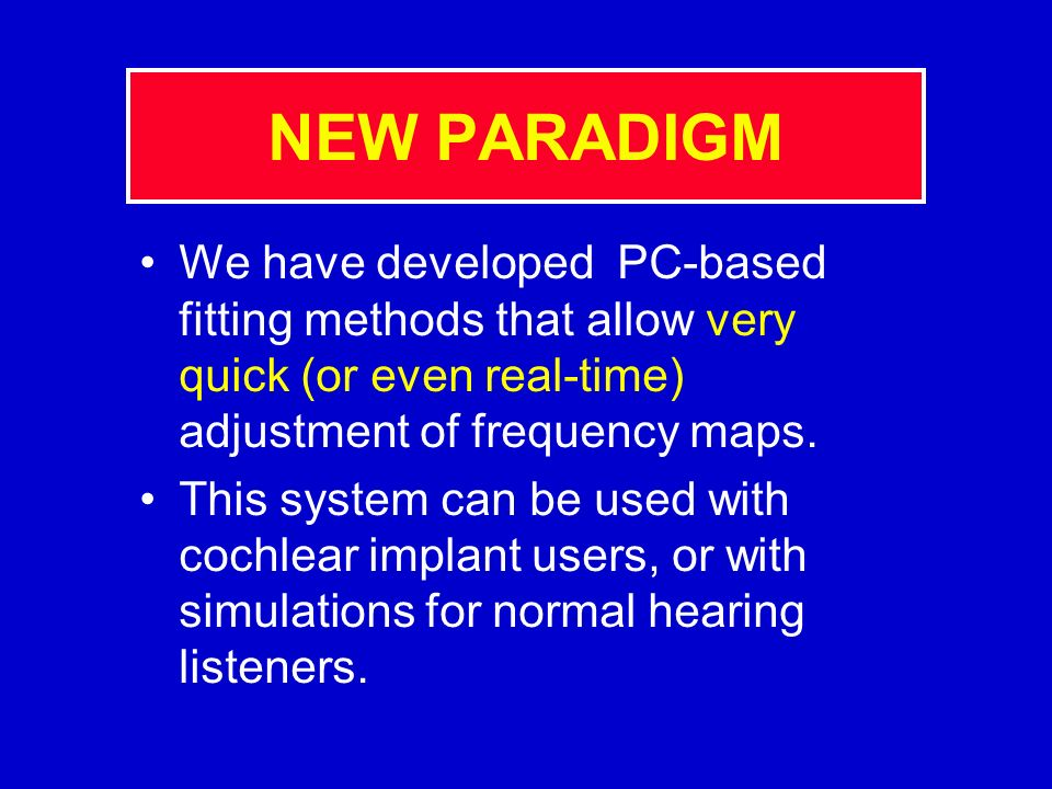 Basic idea: power to the patient (or to the audiologist) Selection of frequency-to-electrode maps may be done in real time while the patient turns a k