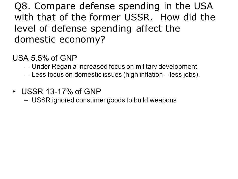 Q8. Compare defense spending in the USA with that of the former USSR.