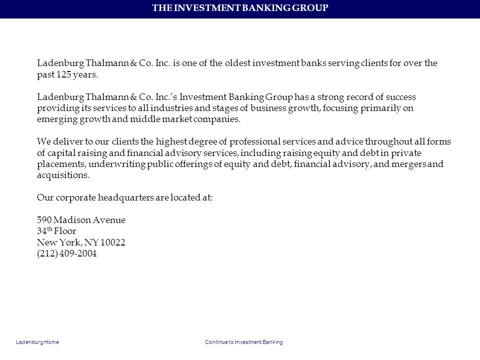 THE INVESTMENT BANKING GROUP Ladenburg Thalmann & Co. Inc. is one of the oldest investment banks serving clients for over the past 125 years. Ladenbur