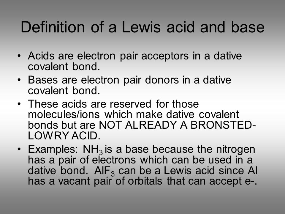 Definition of a Lewis acid and base Acids are electron pair acceptors in a dative covalent bond. Bases are electron pair donors in a dative covalent b