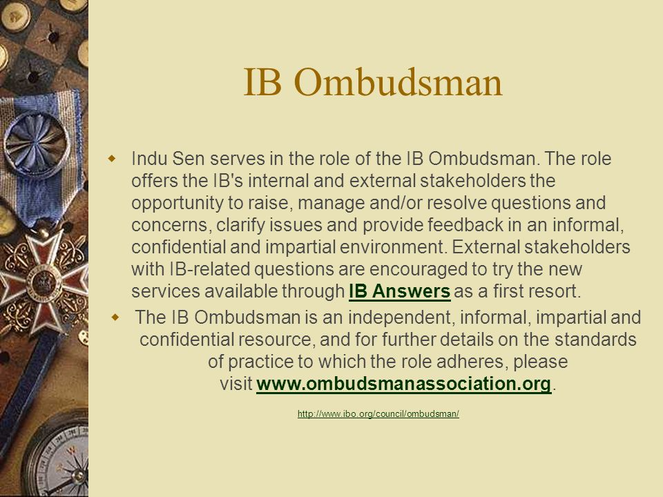 IB Complaints procedure http://www.ibo.org/documentlibrary/complaintsprocedure / IB Complaints Procedures