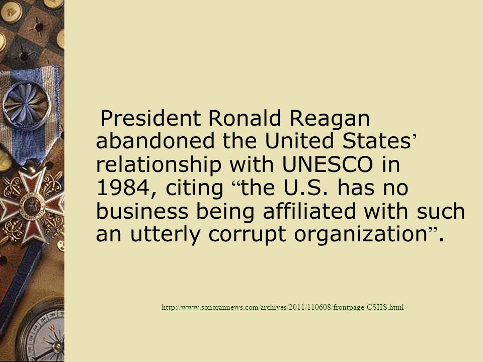 President Ronald Reagan abandoned the United States relationship with UNESCO in 1984, citing the U.S.