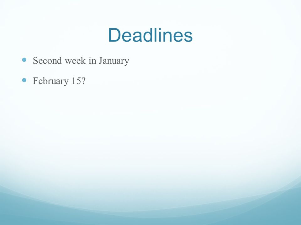 Deadlines Second week in January February 15