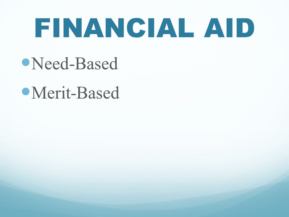 FINANCIAL AID Need-Based Merit-Based