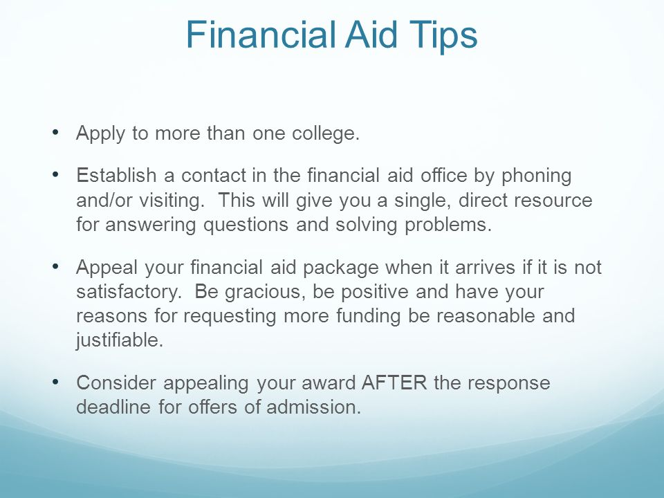 Financial Aid Tips Apply to more than one college.