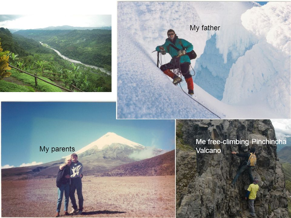 My father My parents Me free-climbing Pinchincha Valcano