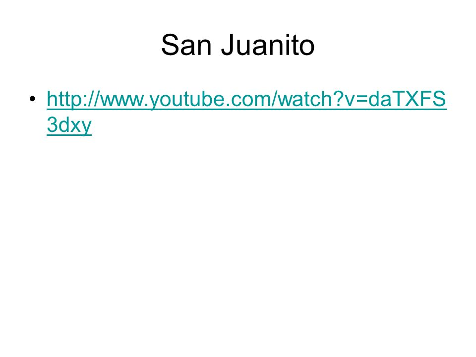 San Juanito http://www.youtube.com/watch?v=daTXFS 3dxyhttp://www.youtube.com/watch?v=daTXFS 3dxy
