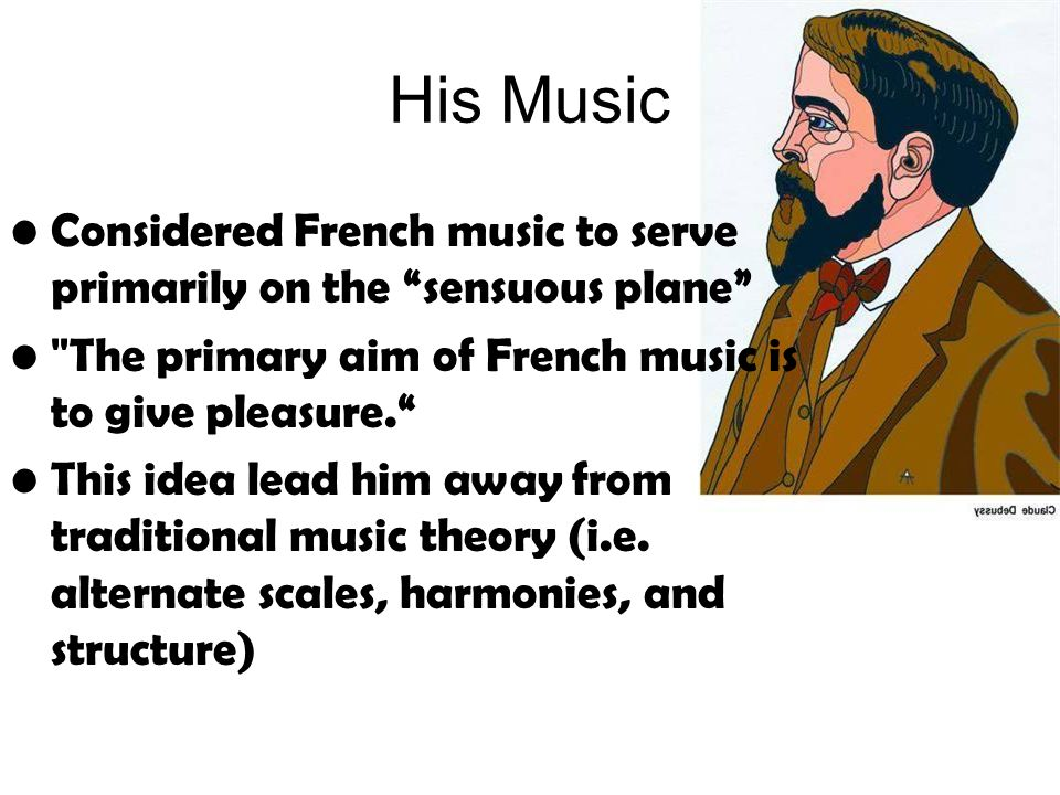 His Music Considered French music to serve primarily on the sensuous plane