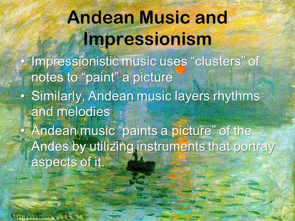 Andean Music and Impressionism Impressionistic music uses clusters of notes to paint a pictureImpressionistic music uses clusters of notes to paint a