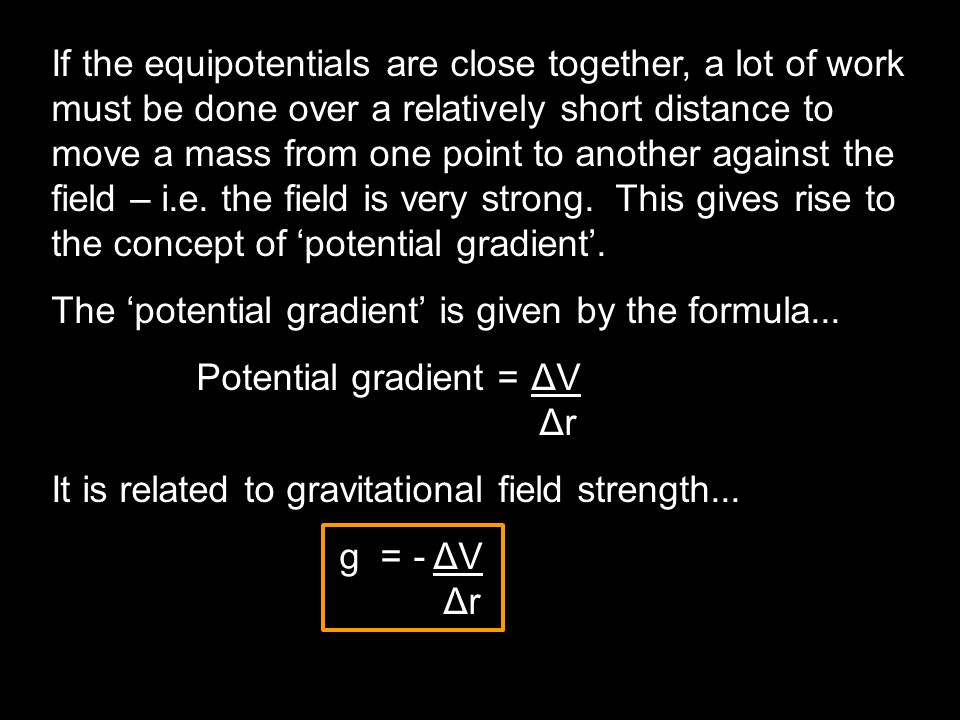If the equipotentials are close together, a lot of work must be done over a relatively short distance to move a mass from one point to another against