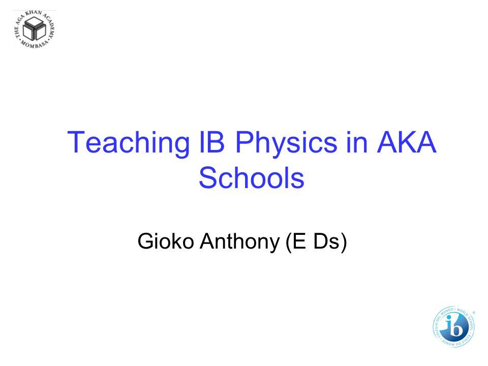 Teaching IB Physics in AKA Schools Gioko Anthony (E Ds)