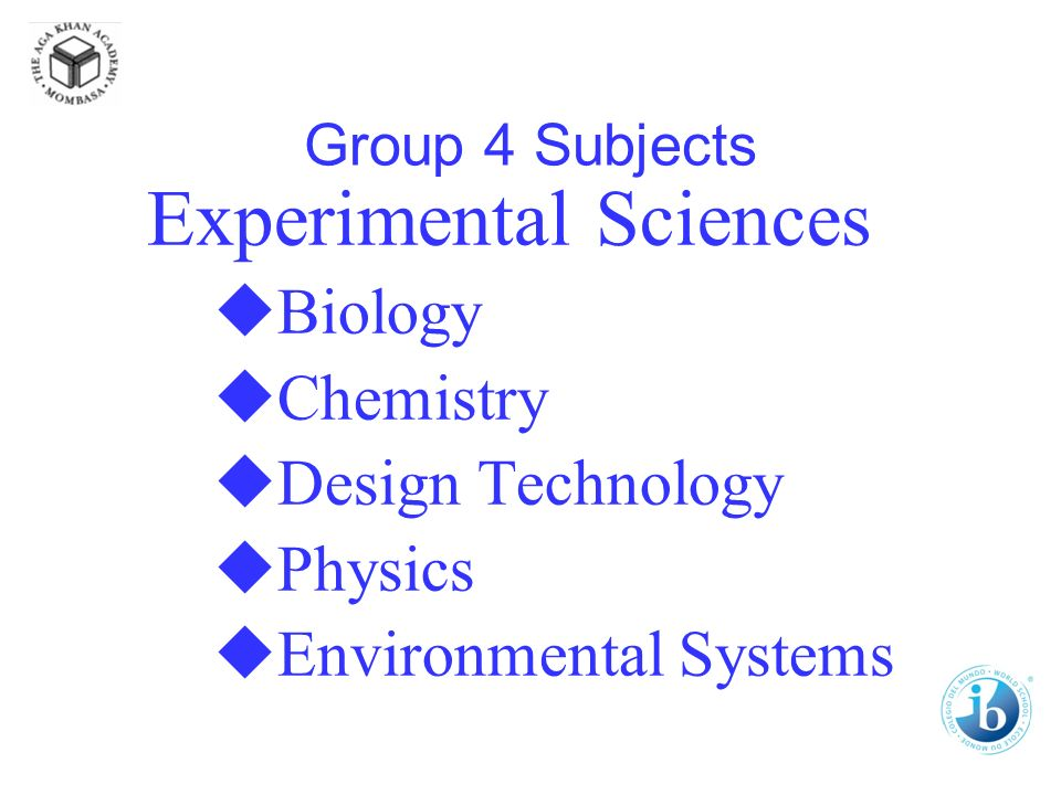 Group 4 Subjects Experimental Sciences Biology Chemistry Design Technology Physics Environmental Systems