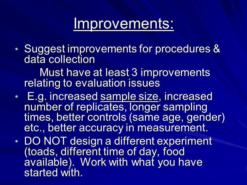 Improvements: Suggest improvements for procedures & data collection Suggest improvements for procedures & data collection Must have at least 3 improve