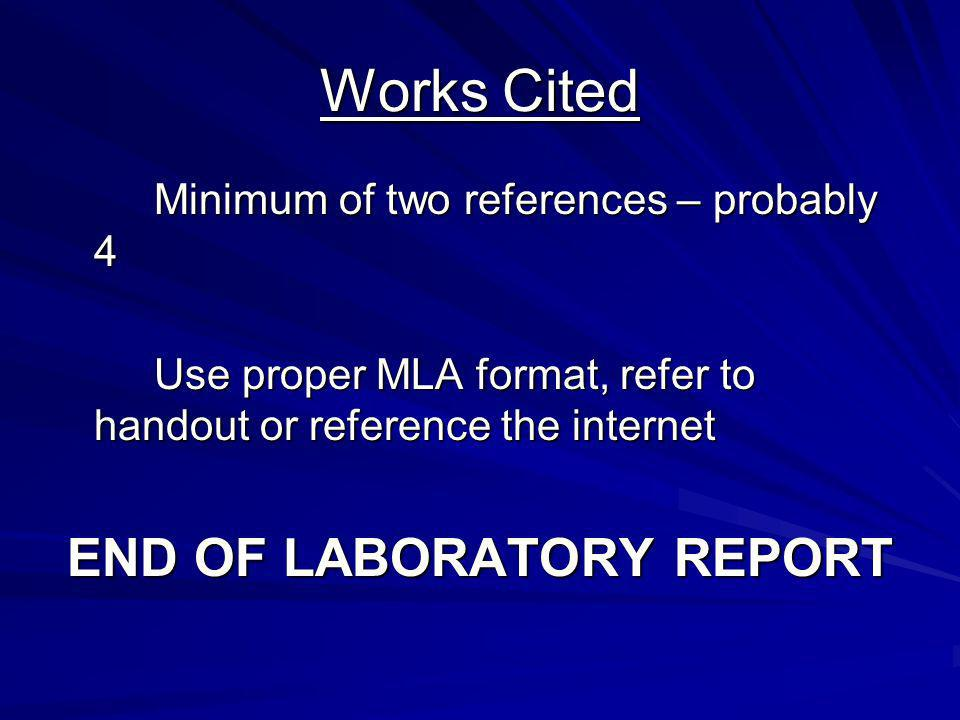 Works Cited Minimum of two references – probably 4 Use proper MLA format, refer to handout or reference the internet END OF LABORATORY REPORT