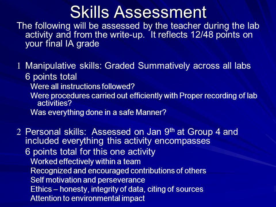 Skills Assessment The following will be assessed by the teacher during the lab activity and from the write-up. It reflects 12/48 points on your final
