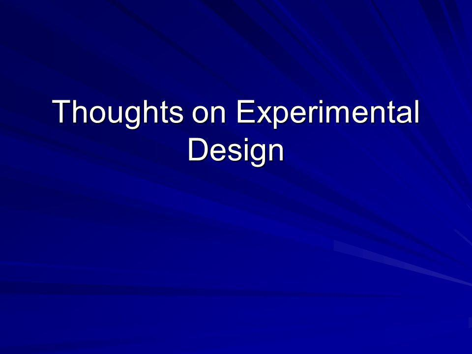 Thoughts on Experimental Design
