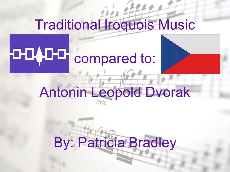 Comparisons Both the Iroquois music and the New World Symphony use fairly short musical phrases Both use a call and response style between voices Both use drums (or bass voices) to keep a steady beat