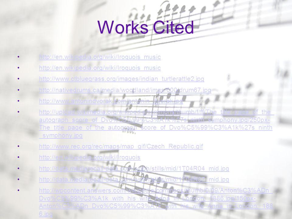 Works Cited http://en.wikipedia.org/wiki/Iroquois_music http://www.ctbluegrass.org/images/indian_turtlerattle2.jpg http://nativedrums.ca/media/woodlan
