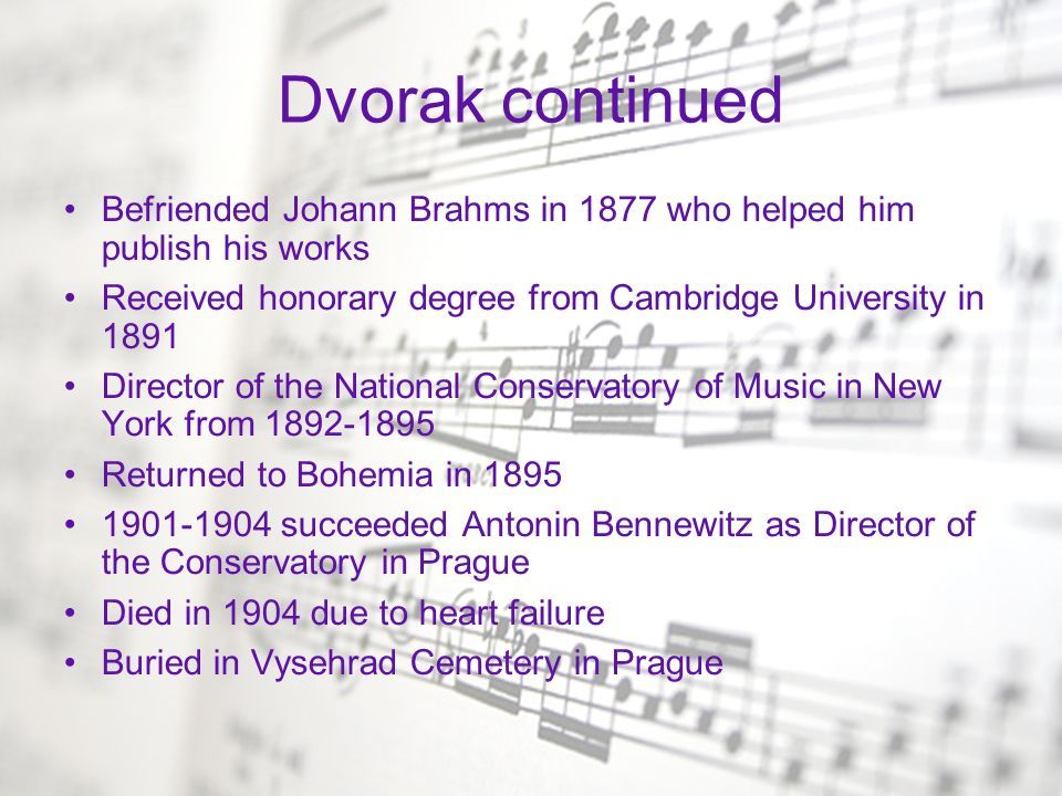 Dvorak continued Befriended Johann Brahms in 1877 who helped him publish his works Received honorary degree from Cambridge University in 1891 Director