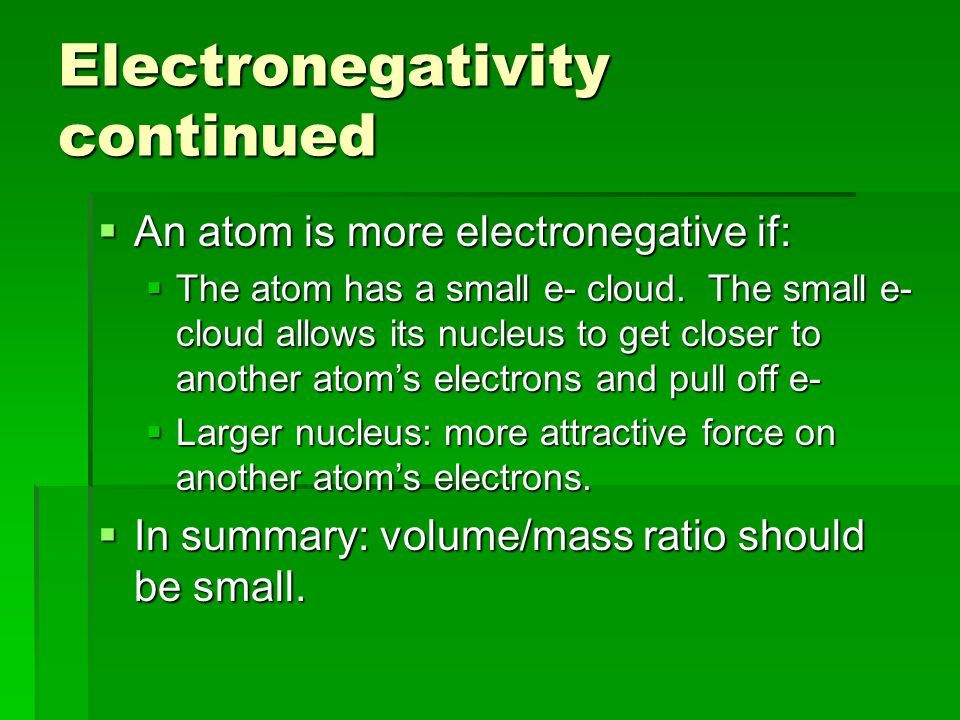 Electronegativity A measurement of an elements ability to attract an electron from another atom within a bond. When 2 atoms of different elements bond