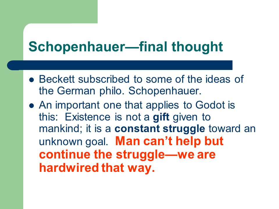 Schopenhauerfinal thought Beckett subscribed to some of the ideas of the German philo.