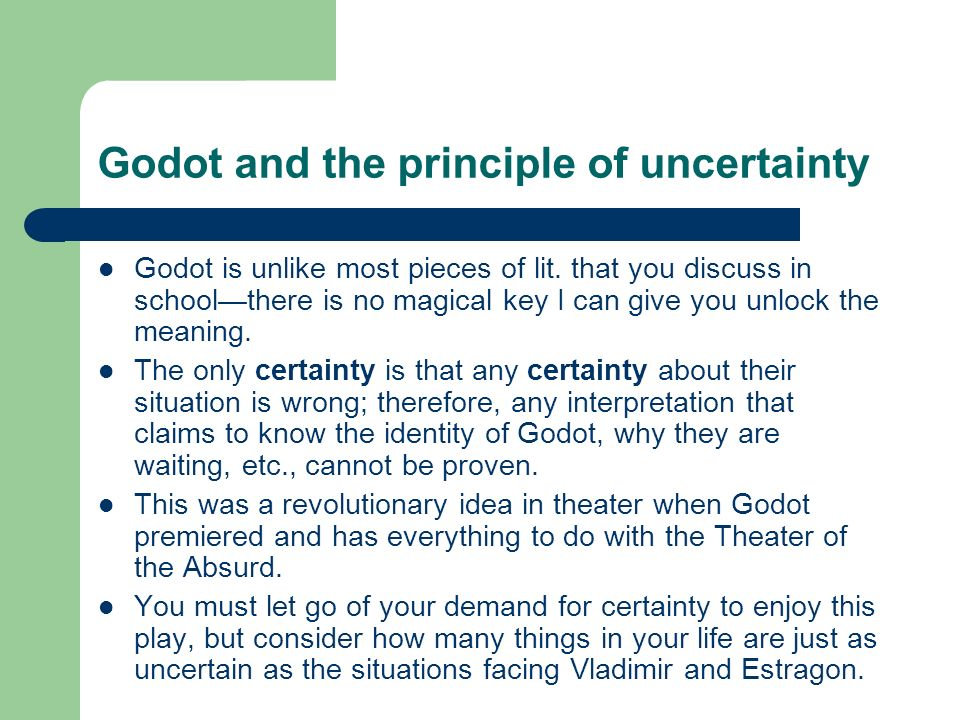 Godot and the principle of uncertainty Godot is unlike most pieces of lit.