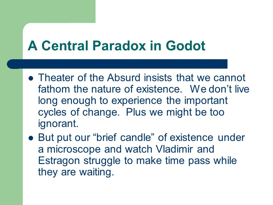 A Central Paradox in Godot Theater of the Absurd insists that we cannot fathom the nature of existence.
