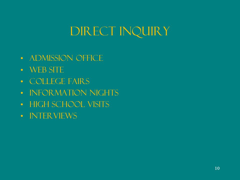DIRECT INQUIRY Admission Office Web Site College Fairs Information Nights High school visits interviews 10