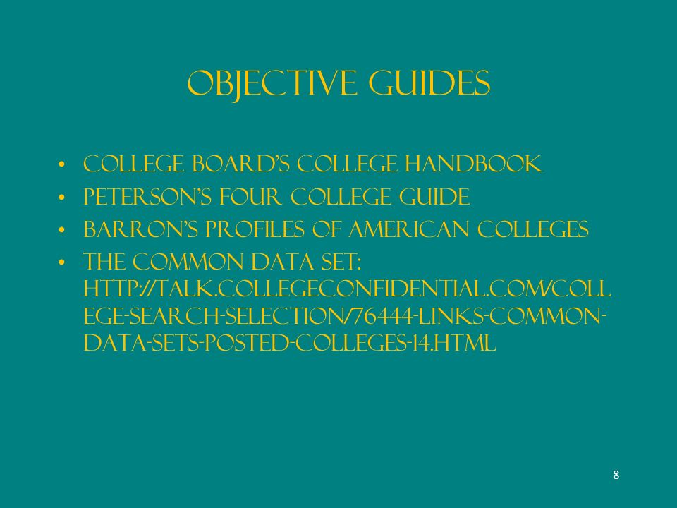 Objective Guides College Boards College Handbook Petersons Four College Guide Barrons Profiles of American Colleges THE Common Data Set:   ege-search-selection/76444-links-common- data-sets-posted-colleges-14.html 8