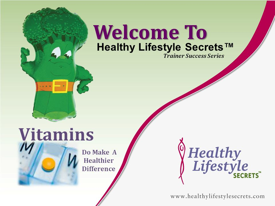 Welcome To Vitamins Healthy Lifestyle Secrets Trainer Success Series Do Make A Healthier Difference