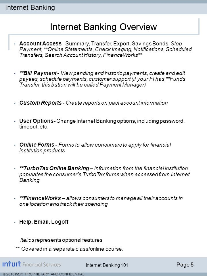 Internet Banking Page 5 © 2010 Intuit. PROPRIETARY AND CONFIDENTIAL Internet Banking 101 Internet Banking Overview Account Access - Summary, Transfer,