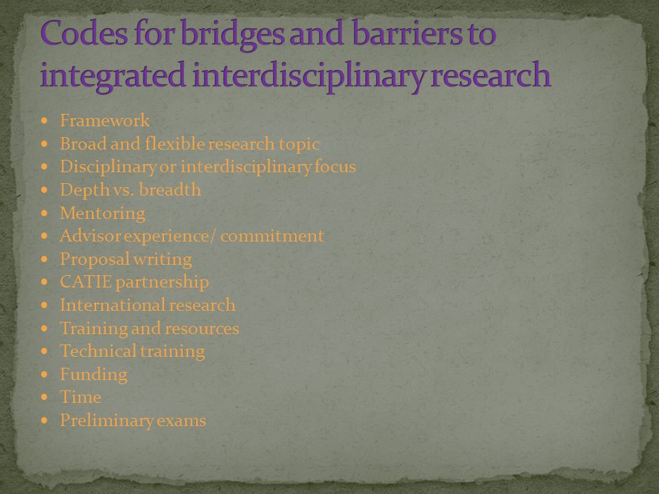 Framework Broad and flexible research topic Disciplinary or interdisciplinary focus Depth vs.